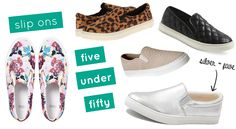 Five Under Fifty: Slip On . leopard, leather, floral, metallic and quilting, oh my!
