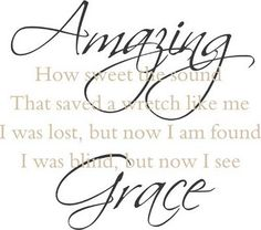 Amazing Grace. But different part of the song