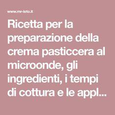 Ricetta per la preparazione della crema pasticcera al microonde, gli ingredienti, i tempi di cottura e le applicazioni della crema pasticcera.