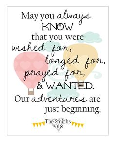 """Personalized """"May you always know…"""" & """"adventures are just beginning"""" printable. For new baby, adoption, foster care, family. New Parent Quotes, New Baby Quotes, Mom Quotes, Quotes For Kids, Quotes For New Parents, Qoutes, Family Quotes, True Quotes, Parenting Websites"""