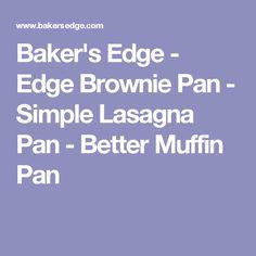 Baker's Edge - Edge Brownie Pan - Simple Lasagna Pan - Better Muffin Pan