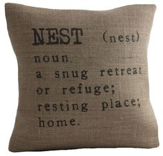 © betsy jarvis 2010 A home isn't just a home. it's your nest! This typography cushion cover is part of the Industrial Chic range and has the definition for the word 'Nest' printed in a distressed typewriter font on a hessian background. Typography Cushions, Pillos, My Nest, Best Pillow, Perfect Pillow, Industrial Chic, My Living Room, House Warming, Farmhouse Decor