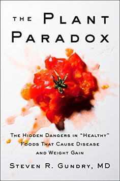 The Plant Paradox : The Hidden Dangers in Healthy Foods That Cause Disease and Weight Gain by Steven R. Gundry E-book) for sale online Whole Foods, Whole Food Recipes, Healthy Recipes, Healthy Foods, Healthy Weight, Protein Foods, High Protein, Healthy Man, Healthy Tips