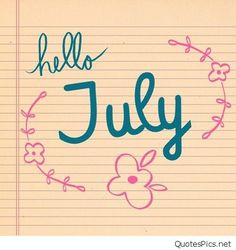 Hello July Images, Welcome July, Month of July, Hello July Goodbye June, July Month, July