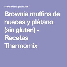 Brownie muffins de nueces y plátano (sin gluten) - Recetas Thermomix
