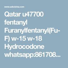 Qatar fentanyl Furanylfentanyl(Fu-F) Hydrocodone - Services - Legal, Find, Advertise Services in Doha, Qatar