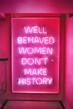 Well Behaved Women Don't Make History neon sign at Tonight Josephine in Waterloo, London