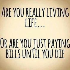 The thought of just living to pay bills till death motivates me to stay on purpose.