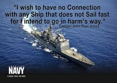 """I wish to have no connection with any ship that does not sail fast..."" - John Paul Jones"