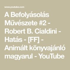 A Befolyásolás Művészete #2 - Robert B. Cialdini - Hatás - [FF] - Animált könyvajánló magyarul - YouTube Math Equations, Youtube, Youtubers, Youtube Movies