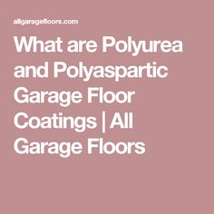What are Polyurea and Polyaspartic Garage Floor Coatings | All Garage Floors