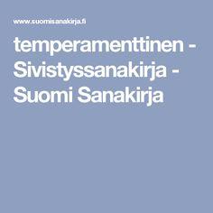 temperamenttinen - Sivistyssanakirja - Suomi Sanakirja