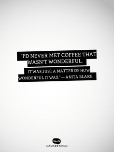 """""""I'd never met coffee that wasn't wonderful. It was just a matter of how  wonderful it was.""""  ― Anita Blake - Quote From Recite.com #RECITE #QUOTE"""