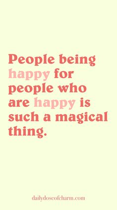 people being happy for people who are happy is such a magical thing quote