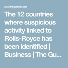 The 12 countries where suspicious activity linked to Rolls-Royce has been identified   Business   The Guardian