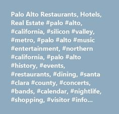 Palo Alto Restaurants, Hotels, Real Estate #palo #alto, #california, #silicon #valley, #metro, #palo #alto #music #entertainment, #northern #california, #palo #alto #history, #events, #restaurants, #dining, #santa #clara #county, #concerts, #bands, #calendar, #nightlife, #shopping, #visitor #information, #stanford, #hewlett #packard…