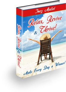 Relax and Thrive: Learn How to Relax and Thrive In A Hectic World!