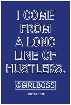 """""""I come from a long line of hustlers."""" #GIRLBOSS"""