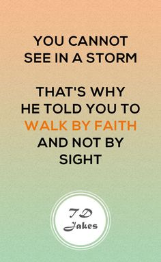You cannot see in a storm. That's why, He told you to walk by faith and not by sight. Motivational Quotes For Life, Faith Quotes, Great Quotes, Quotes To Live By, Life Quotes, Inspirational Quotes, Fabulous Quotes, Godly Quotes, Deep Quotes