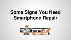 Some Signs You Need Smartphone #DrPhoneFix #PlantationFL