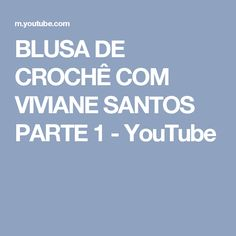 BLUSA DE CROCHÊ COM VIVIANE SANTOS PARTE 1 - YouTube
