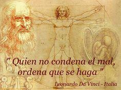 Quien no condena el mal, ordena que se haga.Leonardo Da Vinci