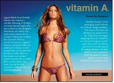"""Launch of new celebrity bikini brand 'Vitamin A"""" http://www.fibre2fashion.com/news/apparel-news/newsdetails.aspx?news_id=104889 Ocean Paradise, a specialist swimwear retailer in Singapore, will be launching a new celebrity bikini brand from Southern California, USA. Vitamin A is a brand that exudes chic simplicity that is perfect for the urban lifestyle in Asia and has a range of fits that would allow ladies of all body shapes to look fabulous."""