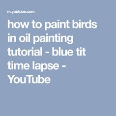 how to paint birds in oil painting tutorial - blue tit time lapse - YouTube