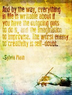 "the worst enemy to creativity is self-doubt."" -Sylvia Plath- For my future author. Sylvia Plath, Writing Quotes, Writing Tips, Writing Prompts, Literary Quotes, Quotes By Famous People, Quotes To Live By, Famous Quotes, Cool Words"