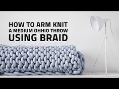 How to Arm Knit a Medium Ohhio Throw Using Braid - YouTube