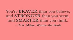 "Children's book quotes that every adult should know: ""You're braver than you believe, and stronger than you seem, and smarter than you think. Milne, Winnie the Pooh Quotes From Childrens Books, Children Book Quotes, Quotes For Kids, Great Quotes, Quotes To Live By, Me Quotes, Inspirational Quotes, Uplifting Quotes, Child Quotes"