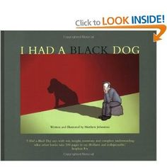 I Had a Black Dog by Matthew Johnstone is the only way I find I can accurately explain what depression is and does to anyone who has not suffered from it.
