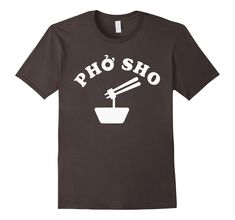 Pho Sho Asian Vietnamese Pho T-Shirt    #pho #fresh #asian #vietnamese  #food #foodlover #punny #pun #menswear #menstyle #womenswear