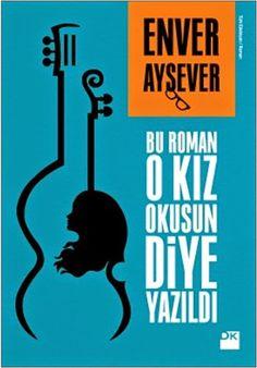 """Enver Aysever """" Bu Roman O Kız Okusun Diye Yazıldı """" ePub ebook PDF ekitap indir (ePUB ve Düzenlenmiş PDF Nette İlk)   e-Babil Kütüphanesi"""