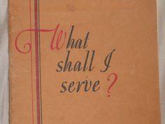 Vintage Cookbook What Shall I Serve?