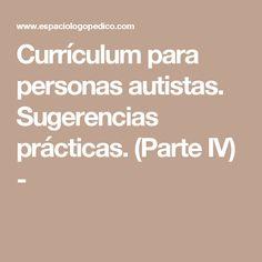 Currículum para personas autistas. Sugerencias prácticas. (Parte IV) -