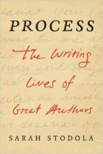 Process: The Writing Lives of Great Authors by Sarah Stodola - Reviewed by Stacey