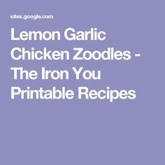 Lemon Garlic Chicken Zoodles - The Iron You Printable Recipes