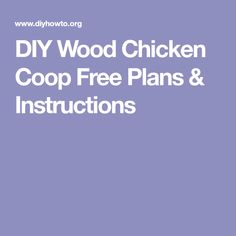 DIY Wood Chicken Coop Free Plans & Instructions
