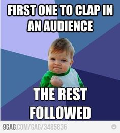 """""""The Slow Clap"""" is my favorite thing to start... when it catches on. When it doesn't... it's just awkward."""