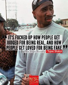 """Tupac. """"It's fucked up how people get judged for being real, and how people get love for being fake"""" Rare 90's interview quote from 2pac, Tupac Shakur. Motivational quotes, inspirational quotes, instagram quotes, tumblr quotes, dope quotes, real talk, memes, hip hop quote, hip hop, rap."""