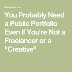 "You Probably Need a Public Portfolio Even If You're Not a Freelancer or a ""Creative"""