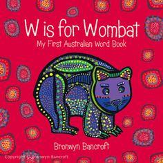 CRIZMAC: W is for Wombat: My First Australian Word Book - Bronwyn Bancroft