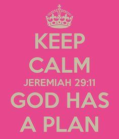 KEEP CALM JEREMIAH 29:11 GOD HAS A PLAN - KEEP CALM AND CARRY ON ...