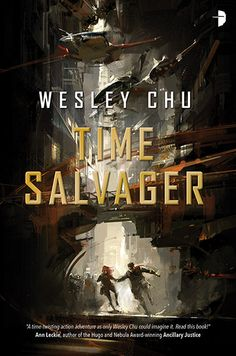 Time Salvager by Wesley Chu (July 15, UK/Aus/NZ only), cover by Richard Anderson.