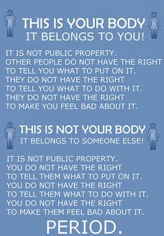 your body belongs to you, a message so many need to know these days!!