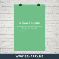 A closed mouth a wise head by Irish Proverb #22589