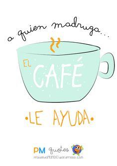 ¡Buenos días! A quien madruga, el #cafe le ayuda. #motivacion