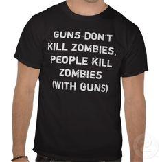Guns don't kill zombies, people kill zombies tees