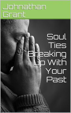 Soul Ties Breaking Up With Your Past